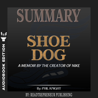 prioridad Hamburguesa Investigación  Summary of Shoe Dog: A Memoir by the Creator of Nike by Phil Knight -  Lydbog - Readtrepreneur Publishing - Mofibo