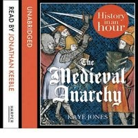 The Medieval Anarchy - History in an Hour - Kaye Jones