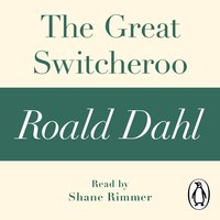 The Great Switcheroo (A Roald Dahl Short Story) - Roald Dahl