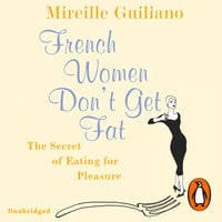 French Women Don't Get Fat - Mireille Guiliano