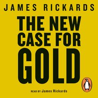 The New Case for Gold - James Rickards
