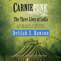 Carniepunk: The Three Lives of Lydia - Delilah S. Dawson