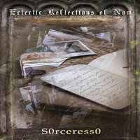 Eclectic Reflections Of Now - S0rceress0