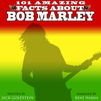 101 Amazing Facts about Bob Marley - Jack Goldstein