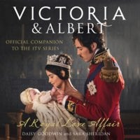 Victoria and Albert - A Royal Love Affair - Daisy Goodwin, Sara Sheridan
