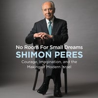 No Room for Small Dreams - Shimon Peres