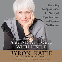 A Mind at Home with Itself - Byron Katie, Stephen Mitchell