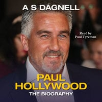 Paul Hollywood - The Biography - A.S. Dagnell