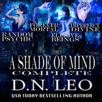 A Shade of Mind Complete Series - Random Psychic - Forever Mortal - Elusive Beings - Imperfect Divine - D. N. Leo