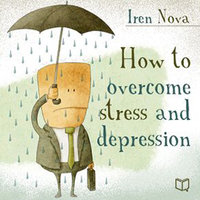 How to Overcome Stress and Depression - Iren Nova