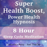 Super Health Boost, Power Health Hypnosis - 8 Hour Sleep Cycle Meditation - Joel Thielke