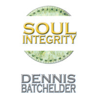 Soul Integrity - Book 3 - Dennis Batchelder