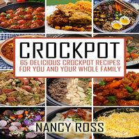 Crockpot - 65 Delicious Crockpot Recipes For You And The Whole Family - Nancy Ross