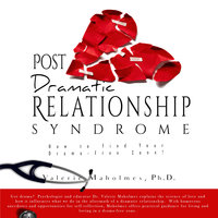 Post-Dramatic Relationship Syndrome - How To Find Your Drama-Free Zone! - Valerie Maholmes