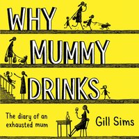Why Mummy Drinks - Gill Sims