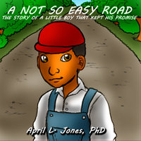 A Not So Easy Road - The Story of a Little Boy Who Kept His Promise - April Jones
