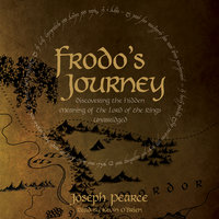 Frodo's Journey: Discover the Hidden Meaning of The Lord of the Rings - Joseph Pearce