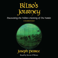 Bilbo's Journey: Discovering the Hidden Meaning in The Hobbit - Joseph Pearce