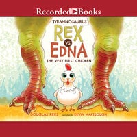 Tyrannosaurus Rex vs. Edna the Very First Chicken - Douglas Rees