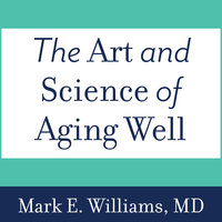 The Art and Science of Aging Well - Mark E. Williams