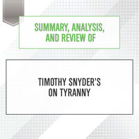 Summary, Analysis, and Review of Timothy Snyder's On Tyranny: Twenty Lessons from the Twentieth Century - Start Publishing Notes