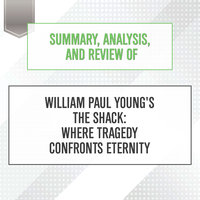 Summary, Analysis, and Review of William Paul Young's The Shack: Where Tragedy Confronts Eternity - Start Publishing Notes