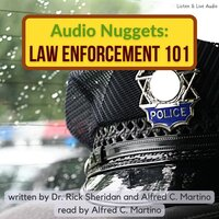 Audio Nuggets: Law Enforcement 101 - Alfred C. Martino,Rick Sheridan