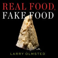 Real Food, Fake Food - Larry Olmsted