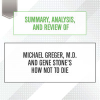 Summary, Analysis, and Review of Michael Greger, M.D. and Gene Stone's How Not to Die - Start Publishing Notes