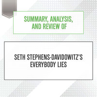 Summary, Analysis, and Review of Seth Stephens-Davidowitz's Everybody Lies - Start Publishing Notes