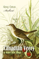 Canadian Veery and Other Bird Songs: Ambient Soundscape for Peace of Mind - Greg Cetus