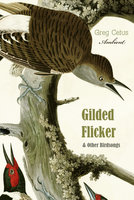Gilded Flicker and Other Birdsongs - Greg Cetus