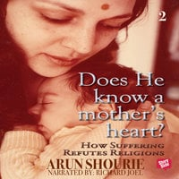 Does He Know A Mother's Heart - 2 - Arun Shourie