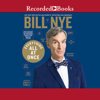 Everything All at Once-How to Unleash Your Inner Nerd, Tap into Radical Curiosity and Solve Any Problem - Bill Nye