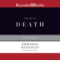The Art of Death-Writing the Final Story - Edwidge Danticat