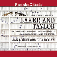The True Tails of Baker and Taylor-The Library Cats Who Left Their Pawprints on a Small Town..And the World - Lisa Rogak,Jan Louch