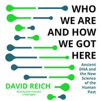 Who We Are and How We Got Here - David Reich