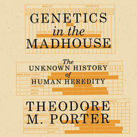 Genetics in the Madhouse - Theodore M. Porter