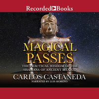 Magical Passes - The Practical Wisdom of the Shamans of Ancient Mexico - Carlos Castaneda