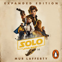 Solo: A Star Wars Story - Mur Lafferty