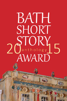 The Bath Short Story Award Anthology 2015 - Various Authors
