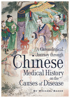 A Chronological Journey Through Chinese Medical History on the Causes of Disease - Michael Baker