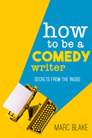 How To Be A Comedy Writer - Marc Blake