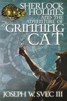 Sherlock Holmes and the Adventure of the Grinning Cat - Joseph W. Svec III