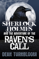 Sherlock Holmes and The Adventure of The Raven's Call - Dean Turnbloom