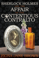 Sherlock Holmes and The Affair of The Contentious Contralto - Fiona-Jane Brown