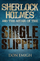 Sherlock Holmes and The Affair of The Single Slipper - Don Emigh