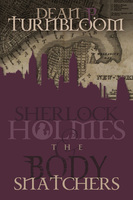 Sherlock Holmes and The Body Snatchers - Dean P. Turnbloom
