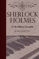 Sherlock Holmes and the Chelsea Necrophile - John A. Little