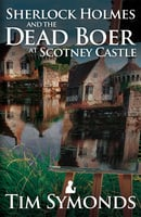 Sherlock Holmes and the Dead Boer at Scotney Castle - Tim Symonds